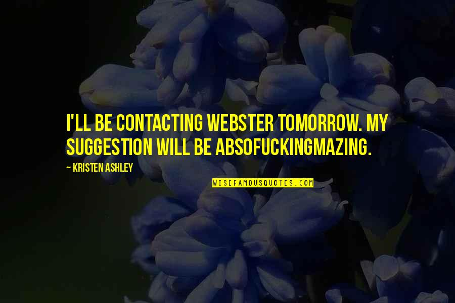 The Will Kristen Ashley Quotes By Kristen Ashley: I'll be contacting Webster tomorrow. My suggestion will