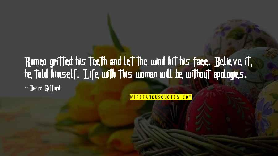 The Wind And Life Quotes By Barry Gifford: Romeo gritted his teeth and let the wind