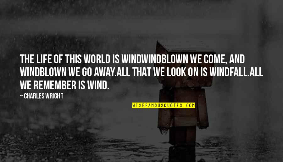 The Wind And Life Quotes By Charles Wright: The life of this world is windWindblown we