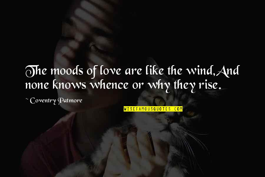 The Wind And Life Quotes By Coventry Patmore: The moods of love are like the wind,And