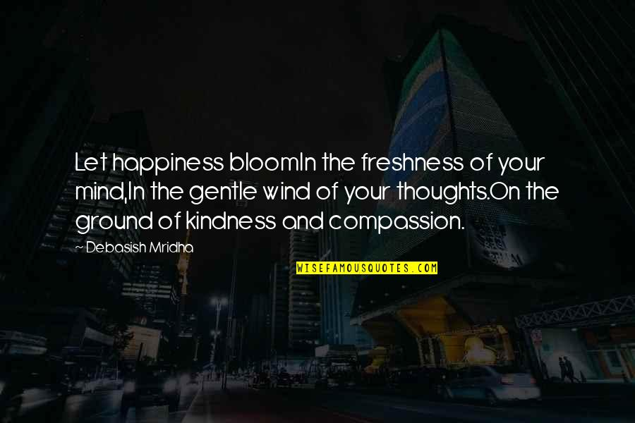 The Wind And Life Quotes By Debasish Mridha: Let happiness bloomIn the freshness of your mind,In