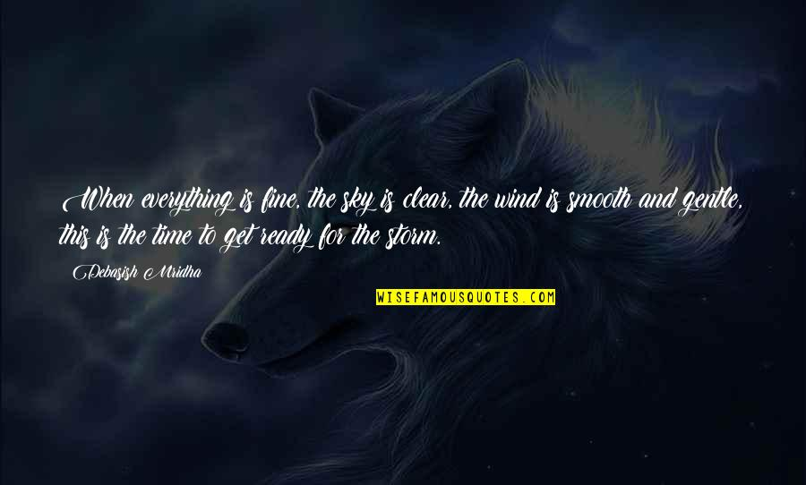 The Wind And Life Quotes By Debasish Mridha: When everything is fine, the sky is clear,