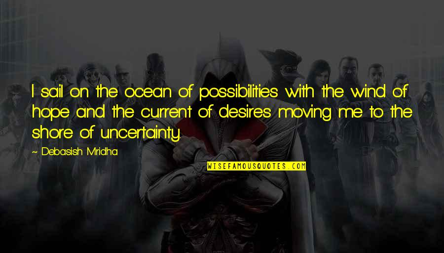 The Wind And Life Quotes By Debasish Mridha: I sail on the ocean of possibilities with