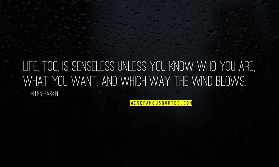 The Wind And Life Quotes By Ellen Raskin: Life, too, is senseless unless you know who