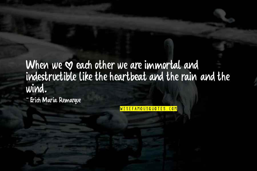 The Wind And Life Quotes By Erich Maria Remarque: When we love each other we are immortal