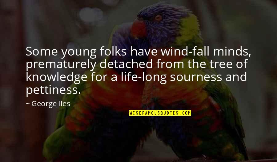 The Wind And Life Quotes By George Iles: Some young folks have wind-fall minds, prematurely detached
