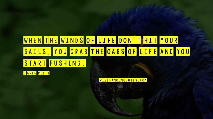 The Wind And Life Quotes By Greg Plitt: When the winds of life don't hit your
