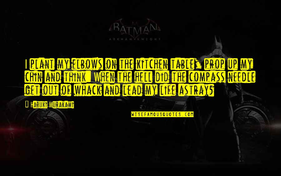 The Wind And Life Quotes By Haruki Murakami: I plant my elbows on the kitchen table,