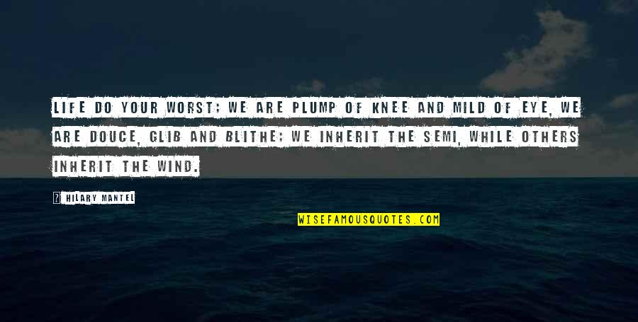 The Wind And Life Quotes By Hilary Mantel: Life do your worst; we are plump of