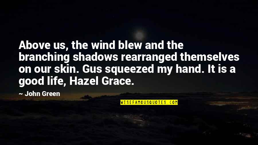 The Wind And Life Quotes By John Green: Above us, the wind blew and the branching