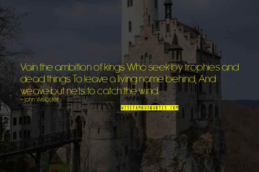 The Wind And Life Quotes By John Webster: Vain the ambition of kings Who seek by