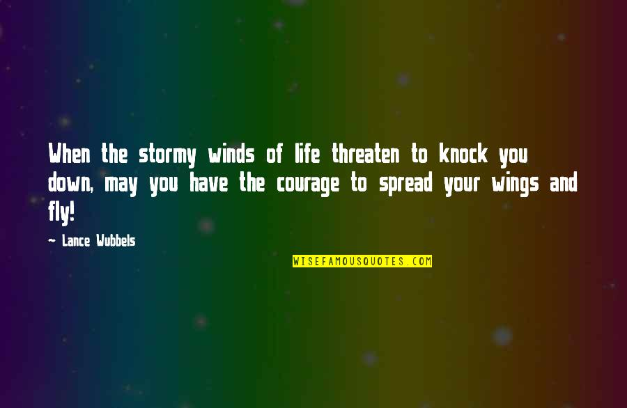 The Wind And Life Quotes By Lance Wubbels: When the stormy winds of life threaten to