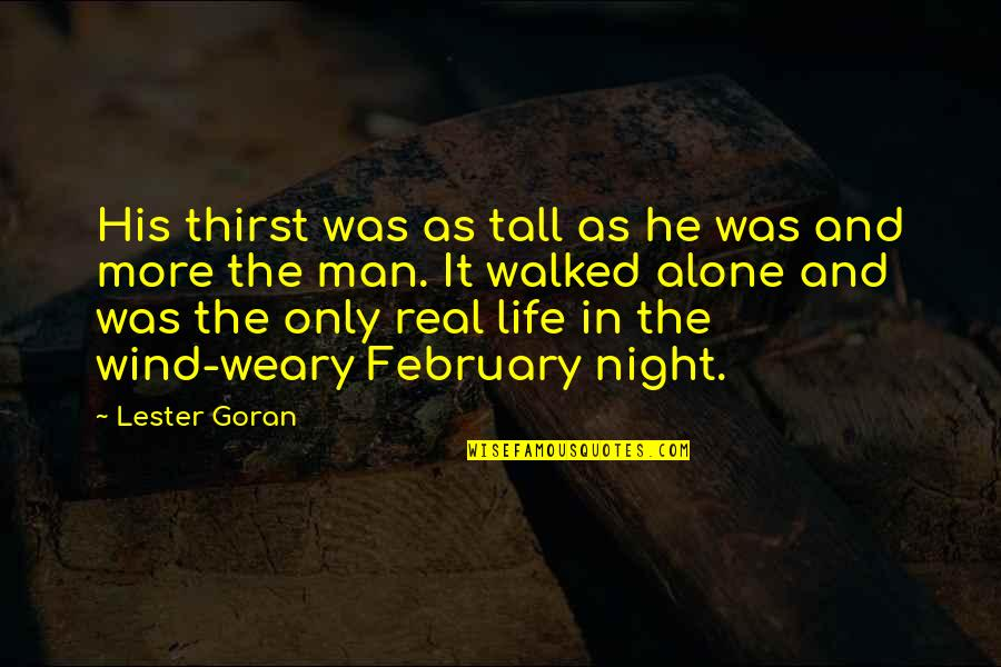 The Wind And Life Quotes By Lester Goran: His thirst was as tall as he was