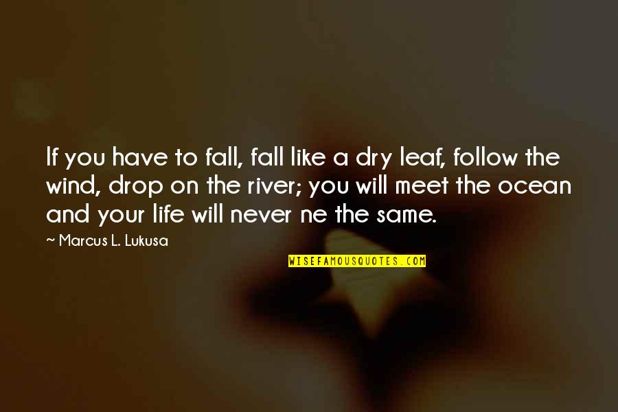 The Wind And Life Quotes By Marcus L. Lukusa: If you have to fall, fall like a