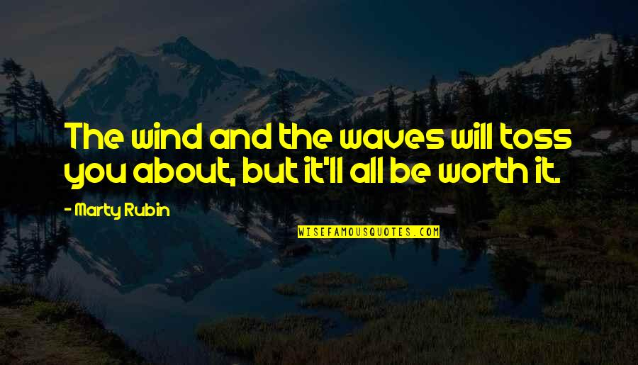 The Wind And Life Quotes By Marty Rubin: The wind and the waves will toss you