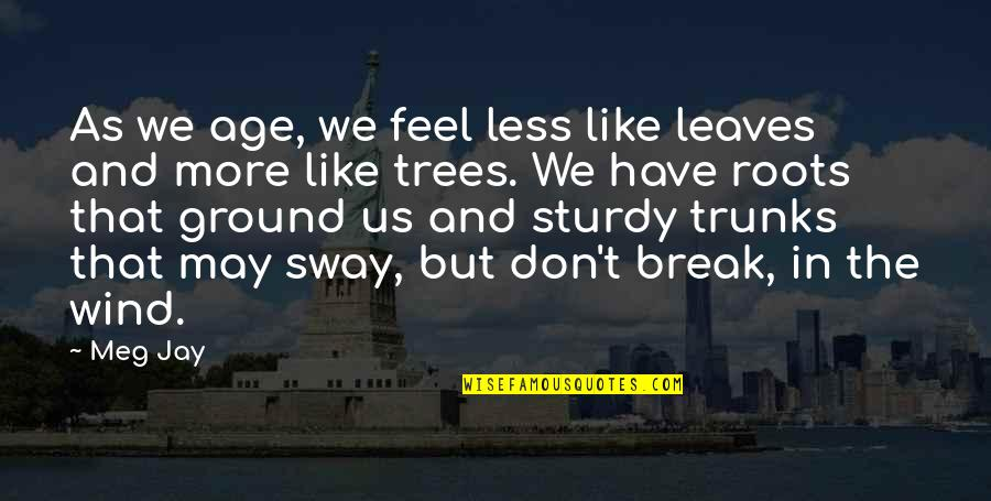 The Wind And Life Quotes By Meg Jay: As we age, we feel less like leaves