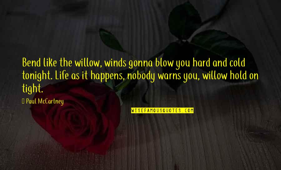 The Wind And Life Quotes By Paul McCartney: Bend like the willow, winds gonna blow you