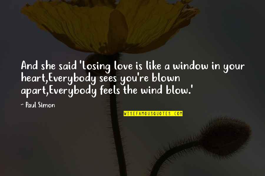 The Wind And Life Quotes By Paul Simon: And she said 'Losing love is like a