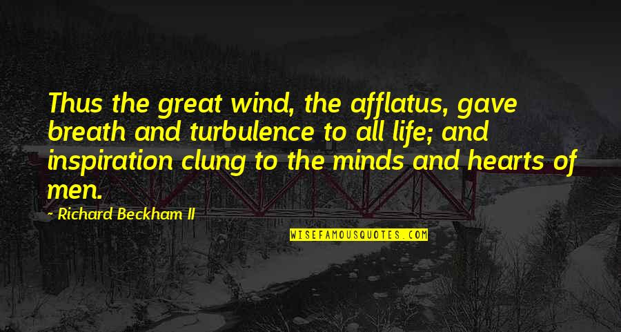 The Wind And Life Quotes By Richard Beckham II: Thus the great wind, the afflatus, gave breath