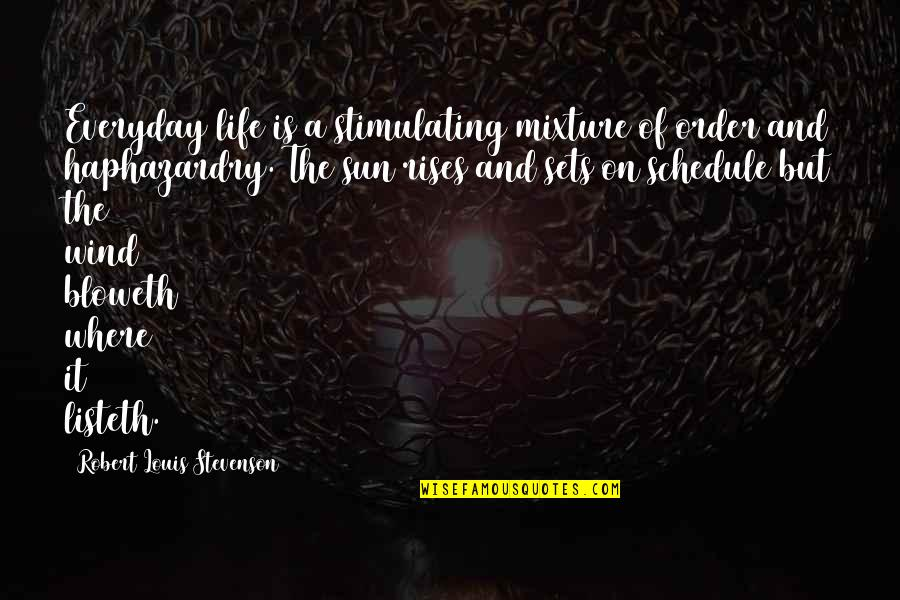 The Wind And Life Quotes By Robert Louis Stevenson: Everyday life is a stimulating mixture of order