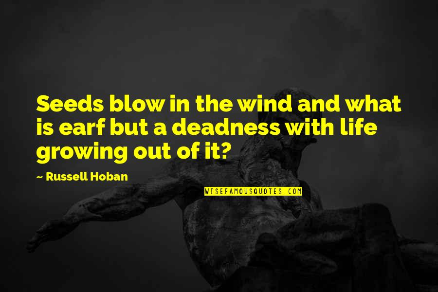 The Wind And Life Quotes By Russell Hoban: Seeds blow in the wind and what is