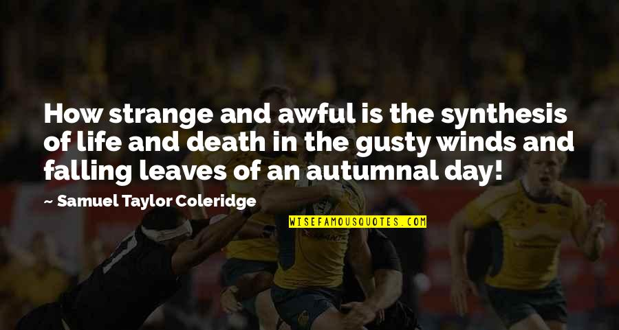 The Wind And Life Quotes By Samuel Taylor Coleridge: How strange and awful is the synthesis of