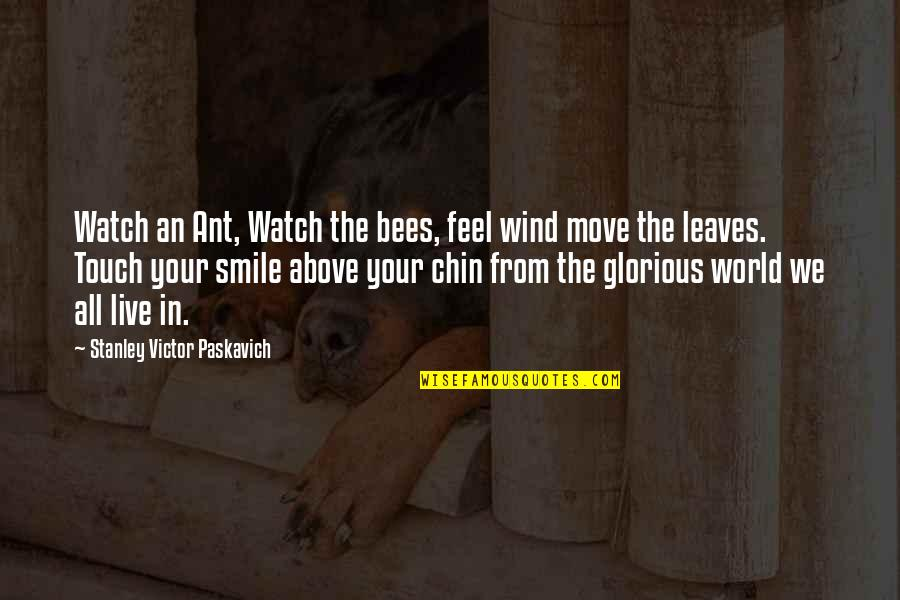 The Wind And Life Quotes By Stanley Victor Paskavich: Watch an Ant, Watch the bees, feel wind