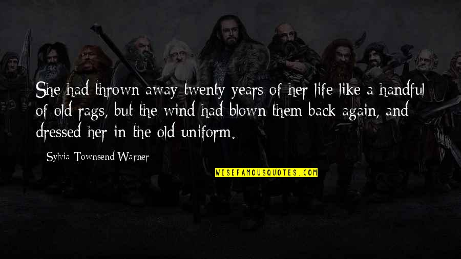 The Wind And Life Quotes By Sylvia Townsend Warner: She had thrown away twenty years of her