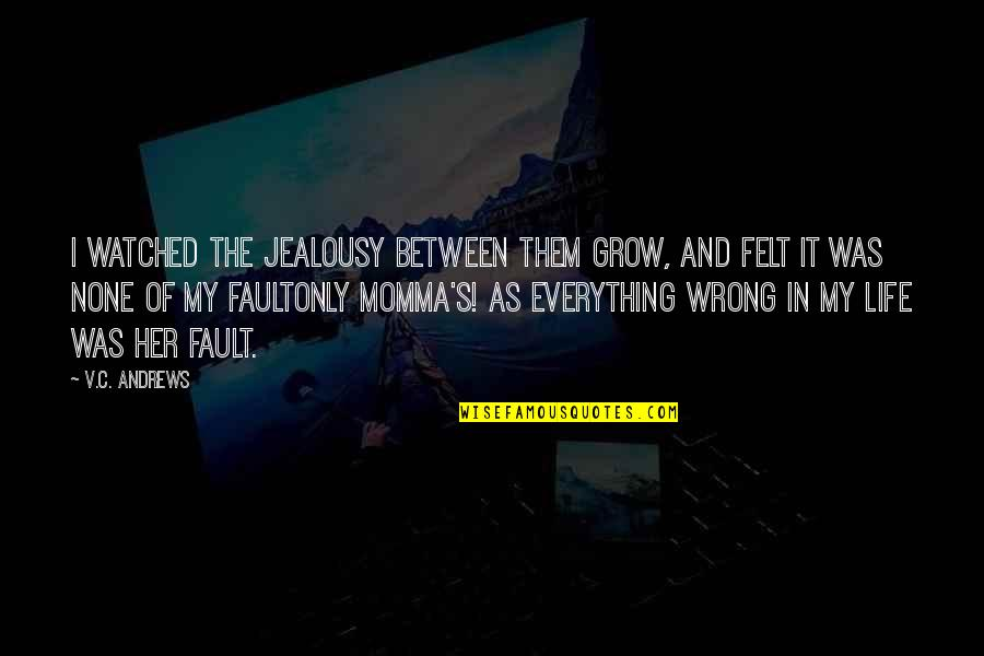 The Wind And Life Quotes By V.C. Andrews: I watched the jealousy between them grow, and