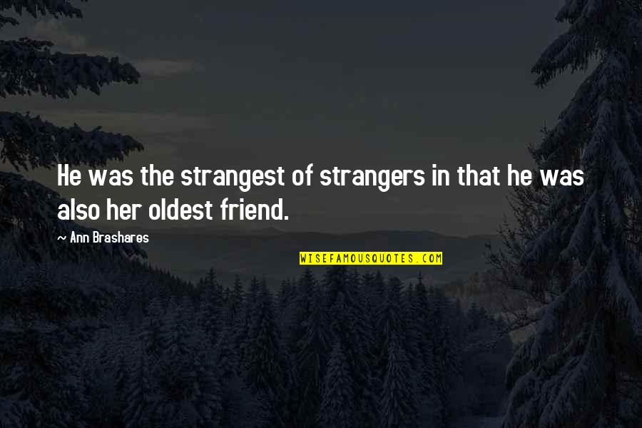 The Winter Vault Quotes By Ann Brashares: He was the strangest of strangers in that