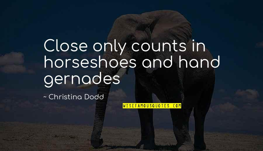 The Winter Vault Quotes By Christina Dodd: Close only counts in horseshoes and hand gernades
