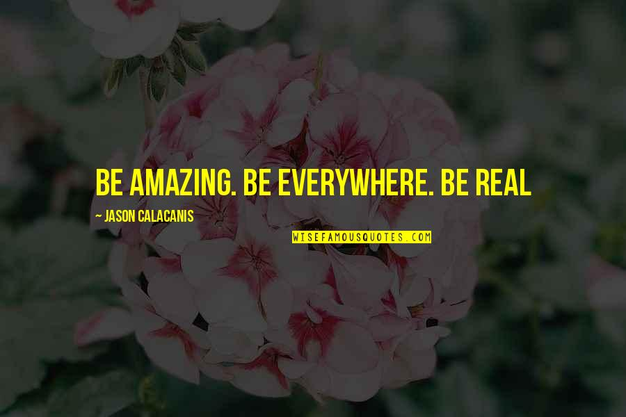 The Winter Vault Quotes By Jason Calacanis: Be amazing. Be everywhere. Be real