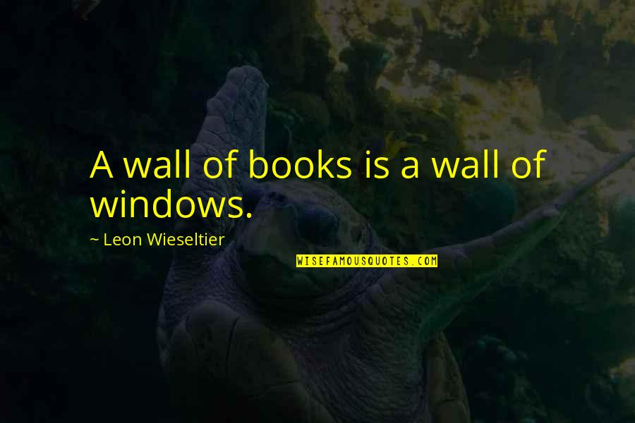 The Winter Vault Quotes By Leon Wieseltier: A wall of books is a wall of