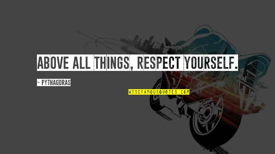 The Winter Vault Quotes By Pythagoras: Above all things, respect yourself.