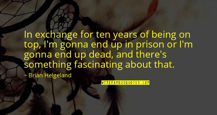 The Wire Time After Time Quotes By Brian Helgeland: In exchange for ten years of being on
