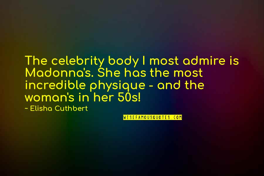 The Wire Time After Time Quotes By Elisha Cuthbert: The celebrity body I most admire is Madonna's.