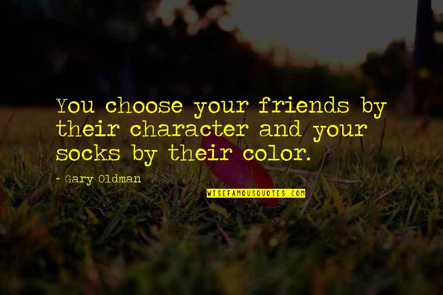 The Wire Time After Time Quotes By Gary Oldman: You choose your friends by their character and