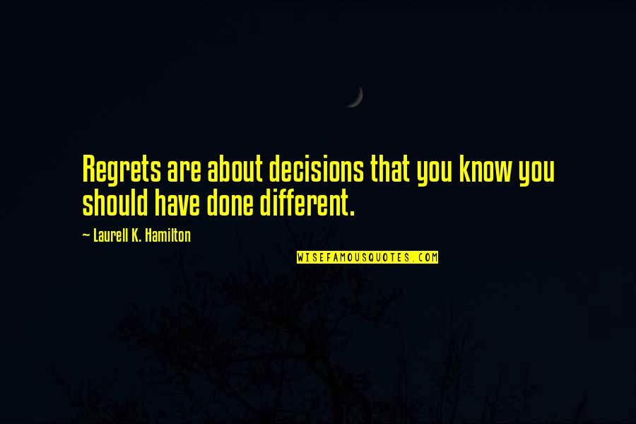 The Wire Time After Time Quotes By Laurell K. Hamilton: Regrets are about decisions that you know you