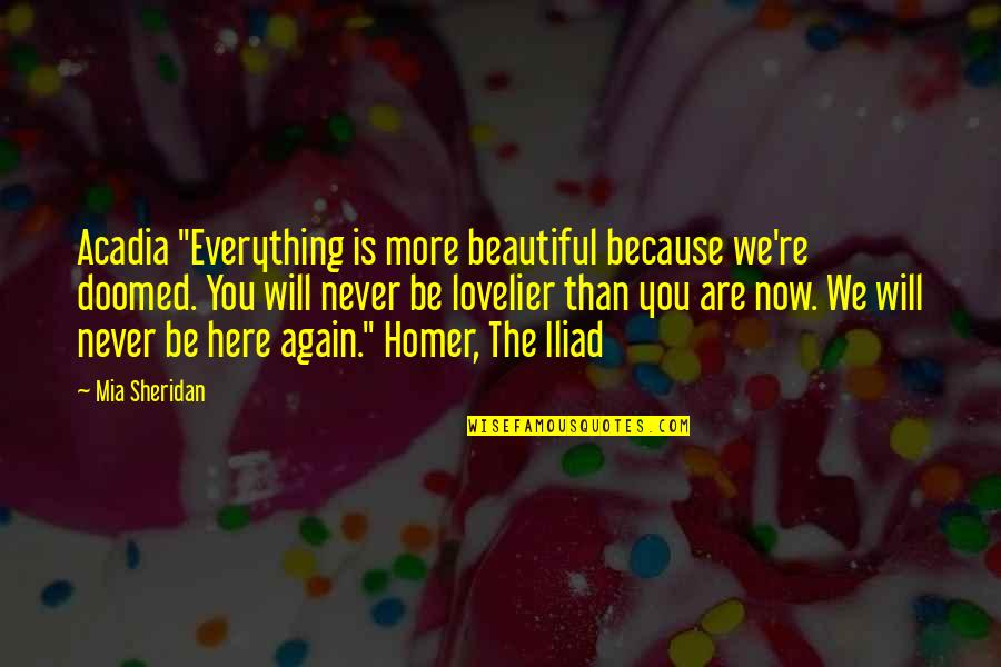 """The Wire Time After Time Quotes By Mia Sheridan: Acadia """"Everything is more beautiful because we're doomed."""