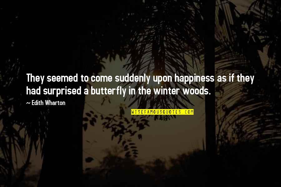The Woods In Winter Quotes By Edith Wharton: They seemed to come suddenly upon happiness as