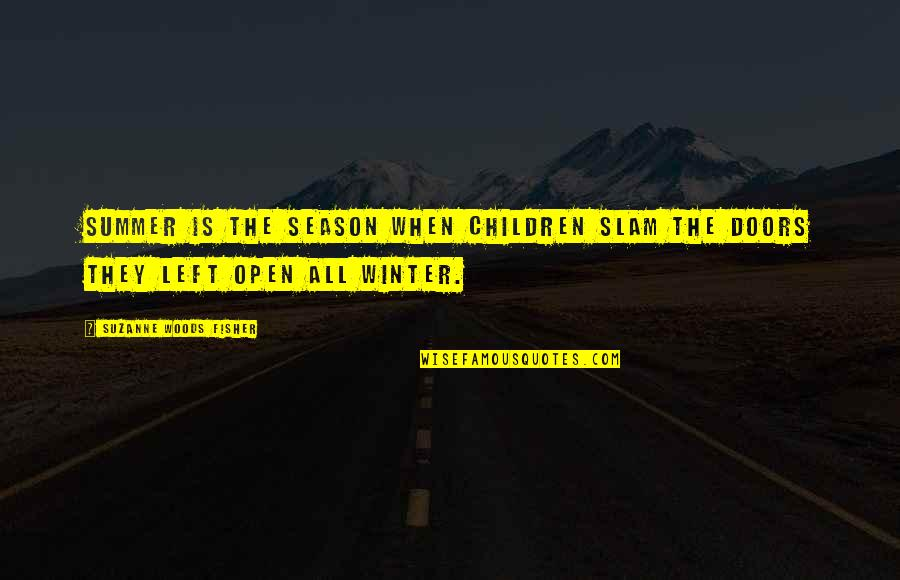 The Woods In Winter Quotes By Suzanne Woods Fisher: Summer is the season when children slam the