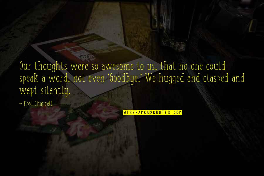 The Word Awesome Quotes By Fred Chappell: Our thoughts were so awesome to us, that