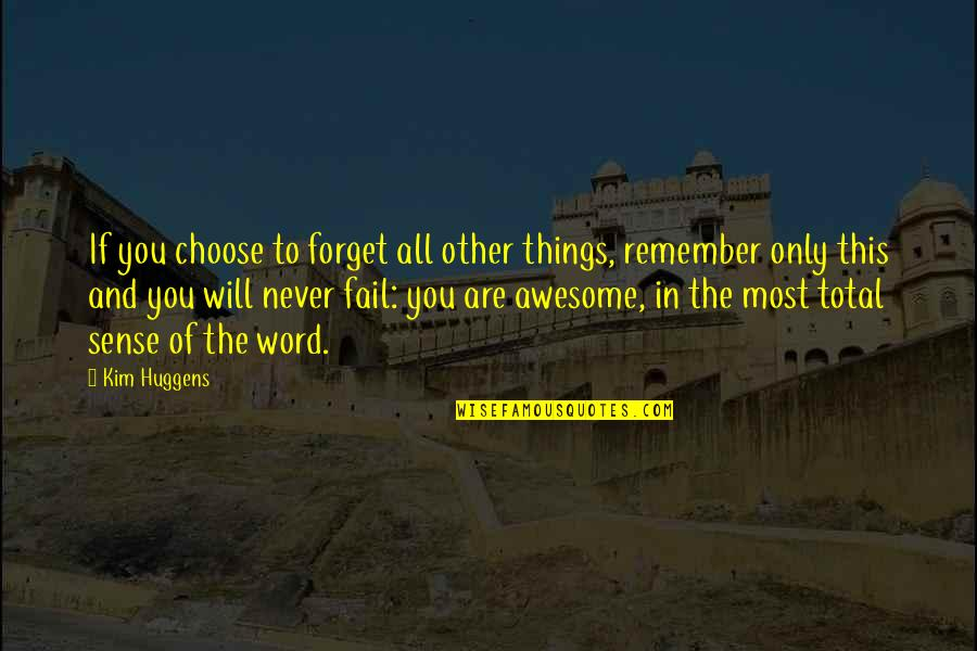 The Word Awesome Quotes By Kim Huggens: If you choose to forget all other things,