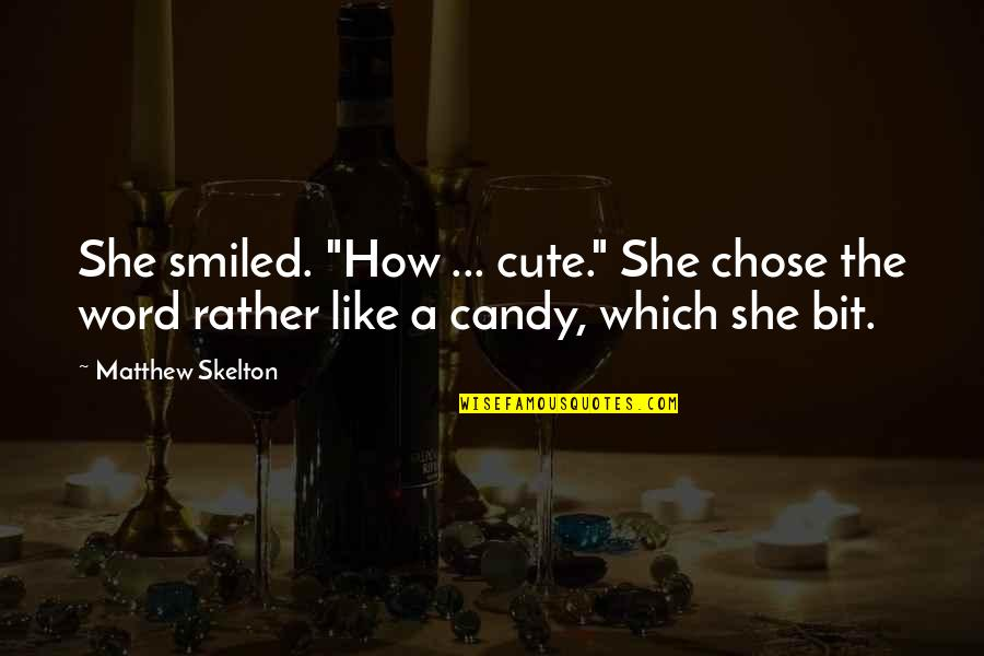 "The Word Awesome Quotes By Matthew Skelton: She smiled. ""How ... cute."" She chose the"