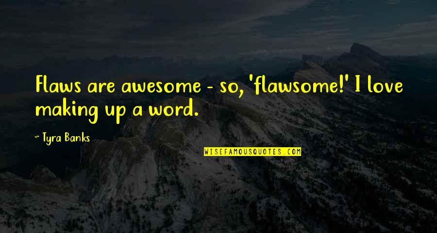 The Word Awesome Quotes By Tyra Banks: Flaws are awesome - so, 'flawsome!' I love