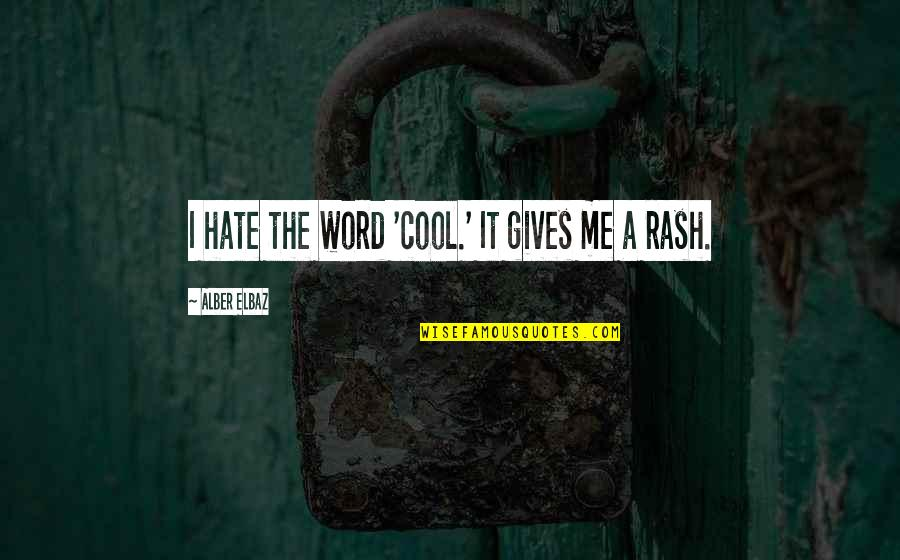 The Word Hate Quotes By Alber Elbaz: I hate the word 'cool.' It gives me