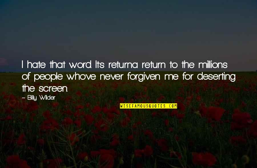 The Word Hate Quotes By Billy Wilder: I hate that word. It's returna return to