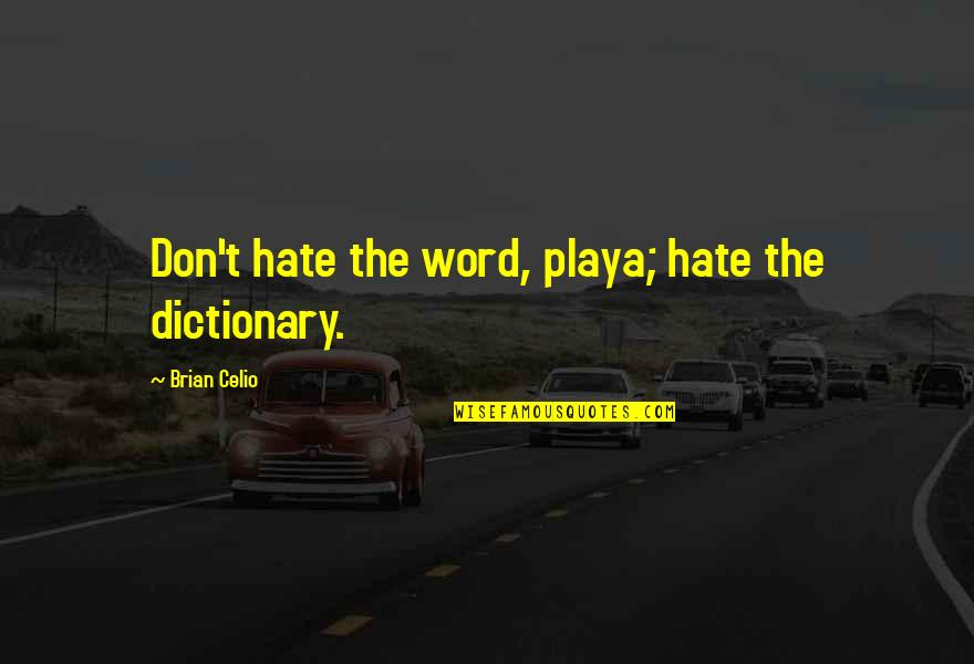 The Word Hate Quotes By Brian Celio: Don't hate the word, playa; hate the dictionary.