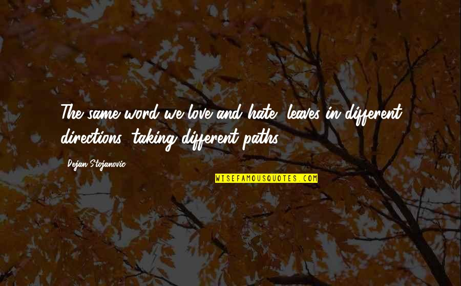 The Word Hate Quotes By Dejan Stojanovic: The same word we love and hate, leaves