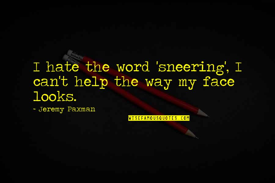 The Word Hate Quotes By Jeremy Paxman: I hate the word 'sneering', I can't help